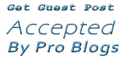 get-guest-post-accepted-by-pro-blogs